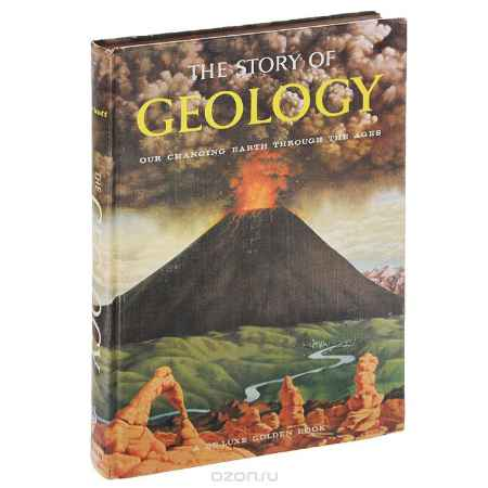 Купить Jerome Wyckoff The Story of Geology: Our Changing Earth Through the Ages
